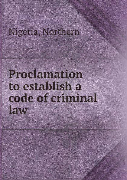 Northern Nigeria Proclamation to establish a code of criminal law