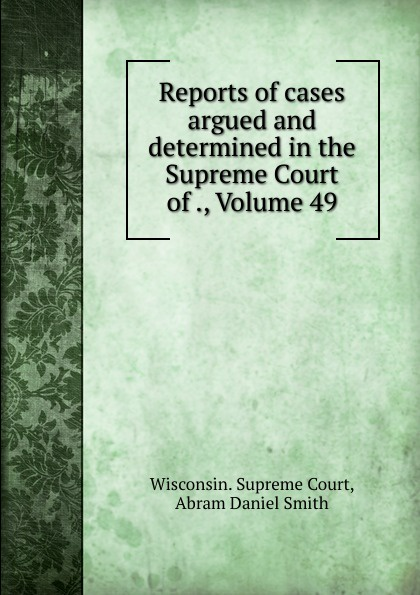 Reports of cases argued and determined in the Supreme Court of ., Volume 49