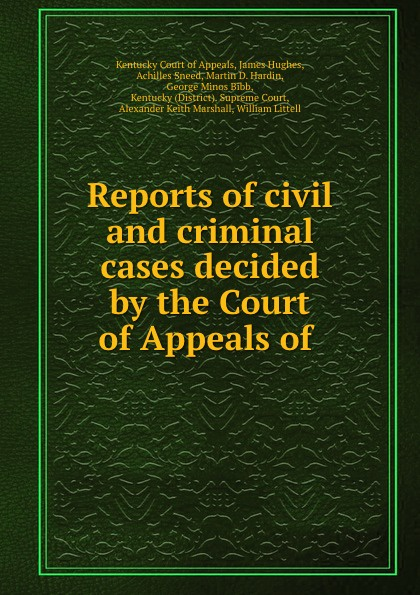 Kentucky Court of Appeals Reports of civil and criminal cases decided by the Court of Appeals of .