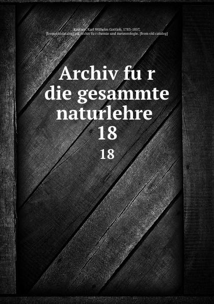 Archiv fur die gesammte naturlehre . 18