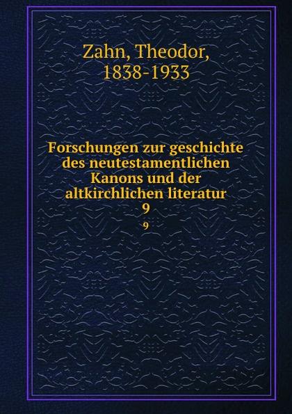 Forschungen zur geschichte des neutestamentlichen Kanons und der altkirchlichen literatur. 9