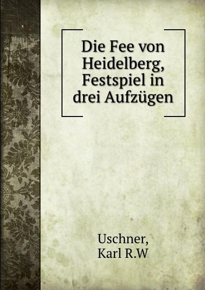 Karl R. W. Uschner Die Fee von Heidelberg, Festspiel in drei Aufzugen 1 piece heidelberg geared motor 71 186 5121 heidelberg printing machinery parts
