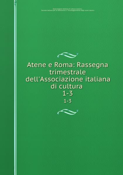 Associazione italiana di cultura classica Atene e Roma: Rassegna trimestrale dell.Associazione italiana di cultura . 1-3 цена 2017