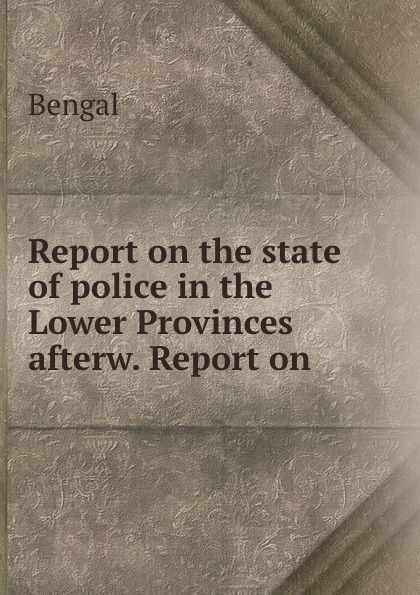 Report on the state of police in the Lower Provinces afterw. Report on .