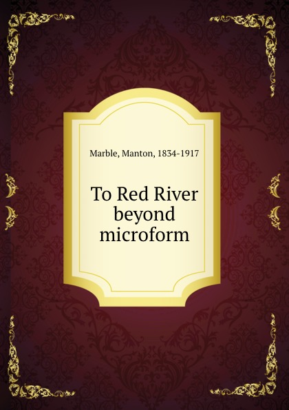 To Red River . beyond microform