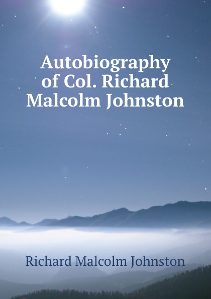 Richard Malcolm Johnston Autobiography of Col. Richard Malcolm Johnston malcolm x the autobiography of malcolm x
