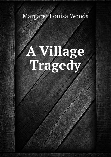 лучшая цена Margaret Louisa Woods A Village Tragedy