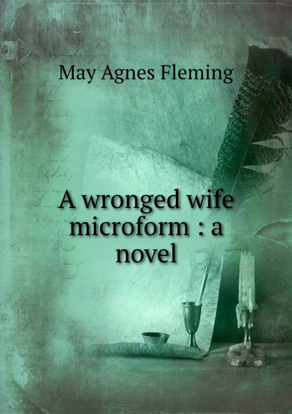 Fleming May Agnes A wronged wife microform : a novel