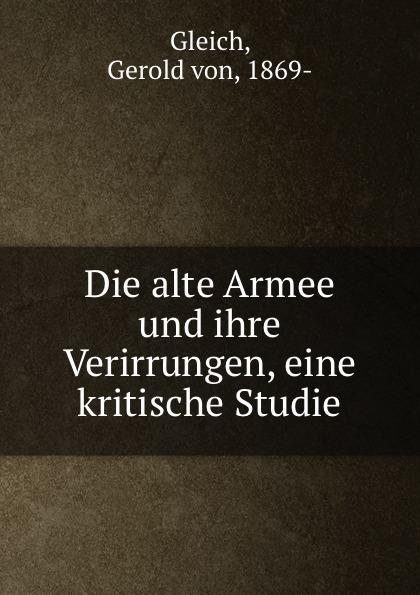 Gerold von Gleich Die alte Armee und ihre Verirrungen, eine kritische Studie