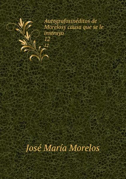 José María Morelos Autografosineditos de Morelosy causa que se le instruyo. 12 недорго, оригинальная цена