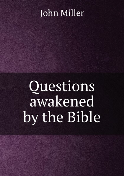 Questions awakened by the Bible