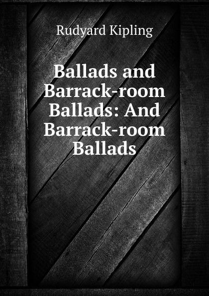 Rudyard Kipling Ballads and Barrack-room Ballads: And Barrack-room Ballads редьярд киплинг barrack room ballads