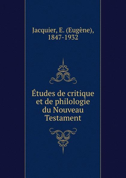 Eugene Jacquier Etudes de critique et de philologie du Nouveau Testament