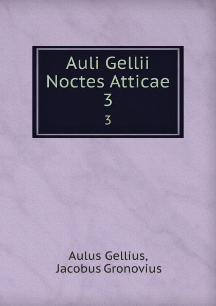 Aulus Gellius Auli Gellii Noctes Atticae. 3 aulus gellius a gellii noctivm atticarvm libri xx volume 79 latin edition