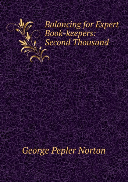 George Pepler Norton Balancing for Expert Book-keepers: Second Thousand