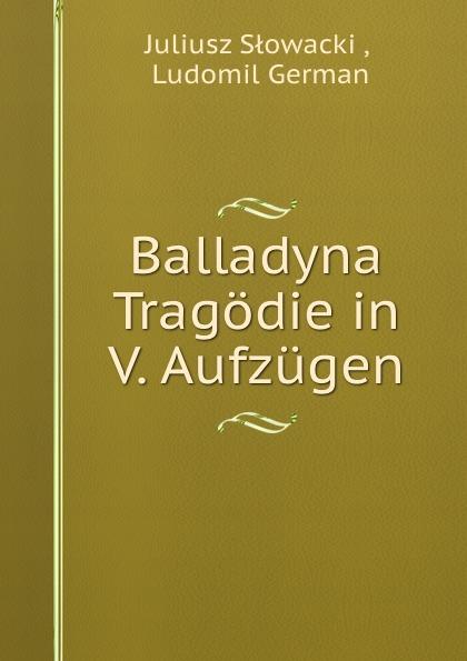 Juliusz Słowacki Balladyna Tragodie in V. Aufzugen juliusz słowacki balladyna