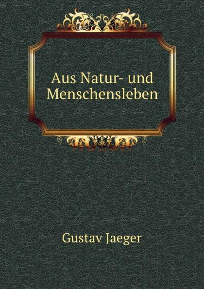 Gustav Jaeger Aus Natur- und Menschensleben