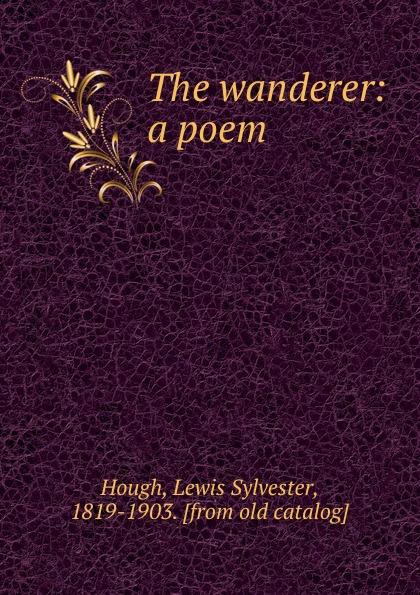 Lewis Sylvester Hough The wanderer: a poem