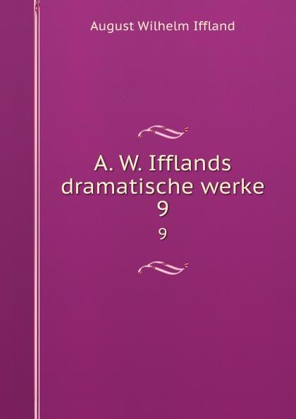 August Wilhelm Iffland A. W. Ifflands dramatische werke. 9 august wilhelm iffland a w ifflands dramatische werke 12