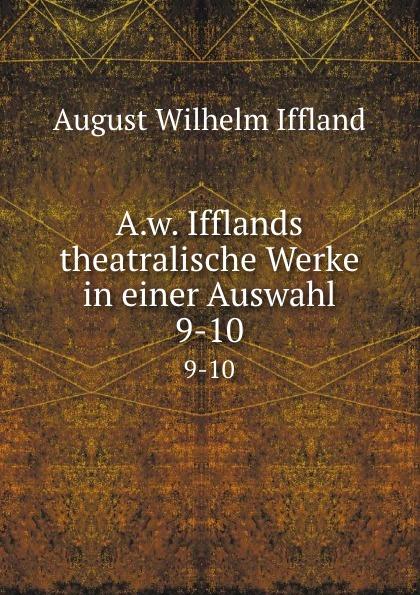 August Wilhelm Iffland A.w. Ifflands theatralische Werke in einer Auswahl. 9-10 недорого
