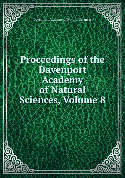 Davenport Academy of Natural Sciences Proceedings of the Davenport Academy of Natural Sciences, Volume 8 davenport academy of natural sciences proceedings of the davenport academy of natural sciences volume 1