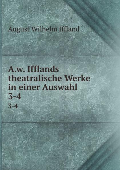 August Wilhelm Iffland A.w. Ifflands theatralische Werke in einer Auswahl. 3-4 недорого