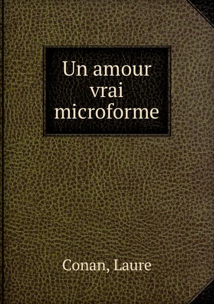 Laure Conan Un amour vrai microforme laure conan angeline de montbrun par laure conan