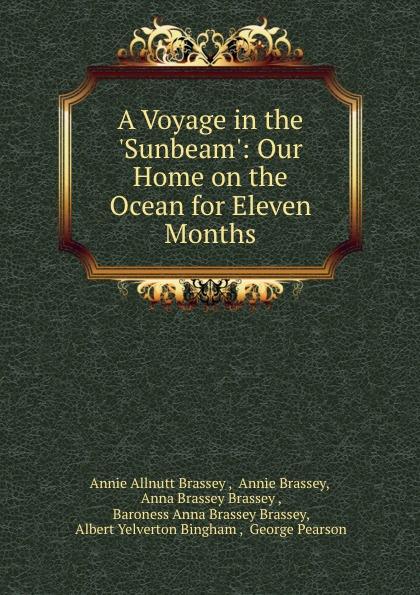 лучшая цена Annie Allnutt Brassey A Voyage in the .Sunbeam.: Our Home on the Ocean for Eleven Months