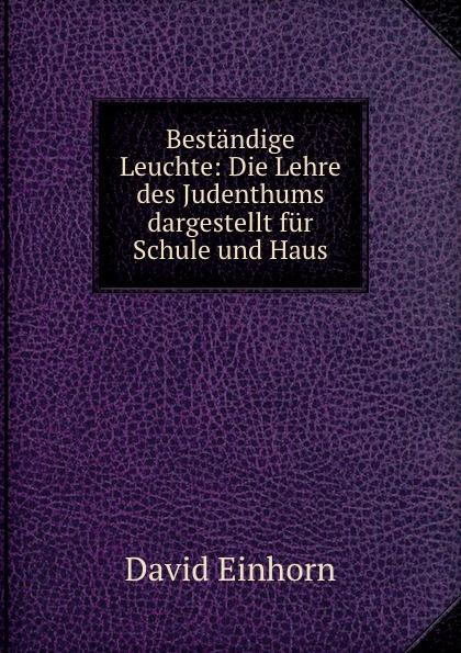 Bestandige Leuchte: Die Lehre des Judenthums dargestellt fur Schule und Haus