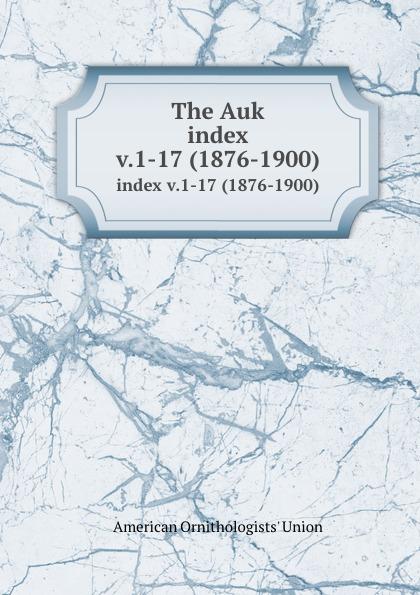 The Auk. index v.1-17 (1876-1900)