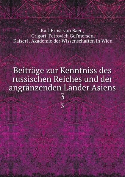 Karl Ernst von Baer Beitrage zur Kenntniss des russischen Reiches und der angranzenden Lander Asiens. 3 herrmann ernst beitrage zur geschichte des russischen reiches german edition