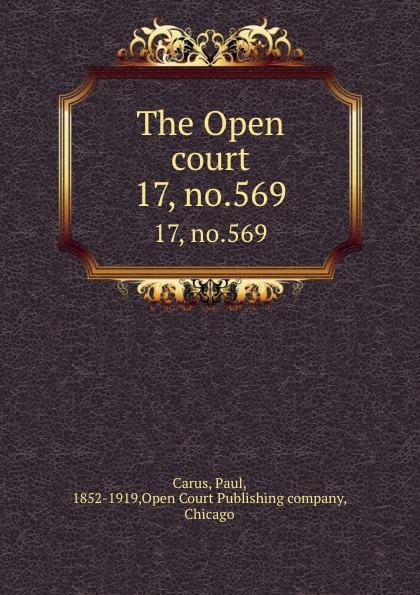 Paul Carus The Open court. 17, no.569