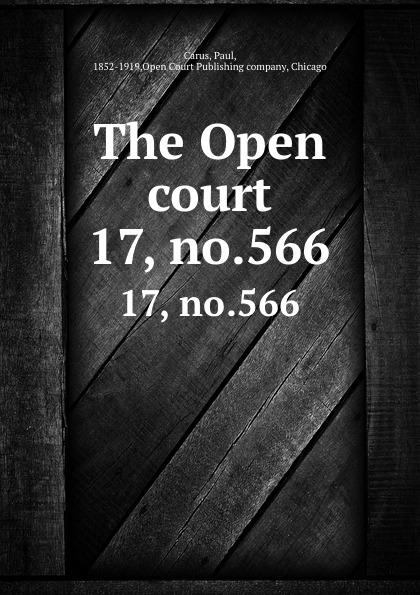 Paul Carus The Open court. 17, no.566