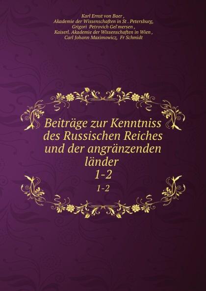 Karl Ernst von Baer Beitrage zur Kenntniss des Russischen Reiches und der angranzenden lander . 1-2 herrmann ernst beitrage zur geschichte des russischen reiches german edition