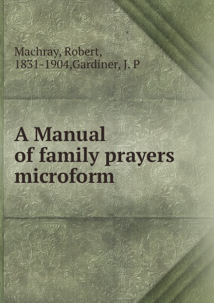 Robert Machray A Manual of family prayers microform