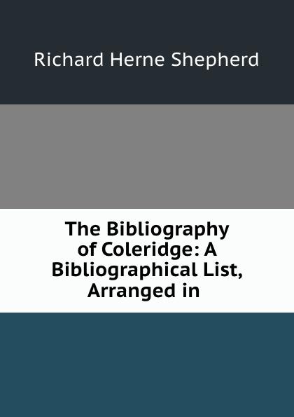 Фото - Richard Herne Shepherd The Bibliography of Coleridge: A Bibliographical List, Arranged in . herne