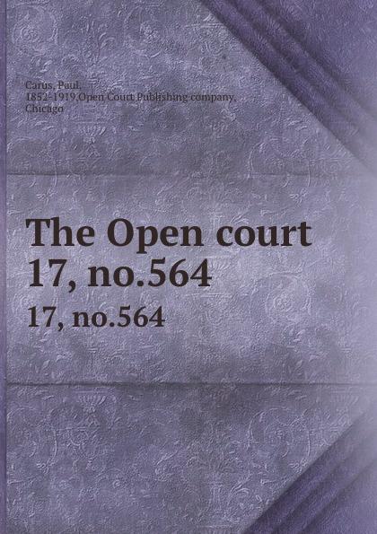 Paul Carus The Open court. 17, no.564