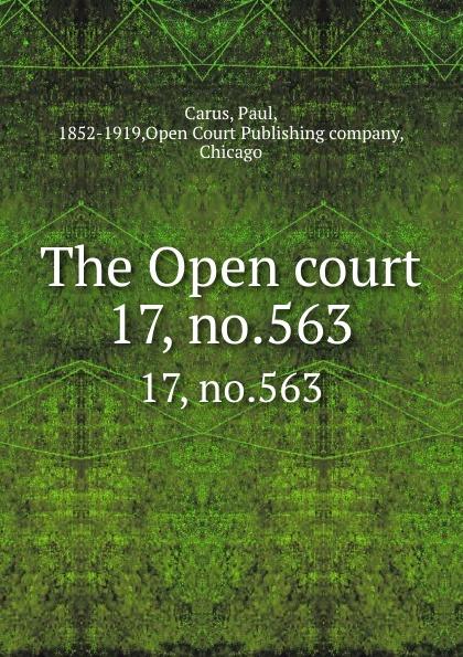 Paul Carus The Open court. 17, no.563