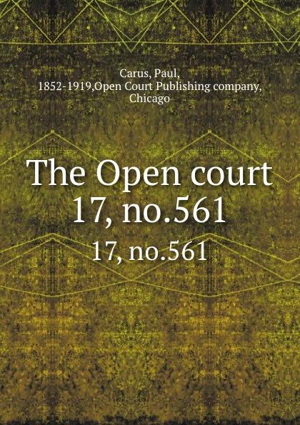 Paul Carus The Open court. 17, no.561