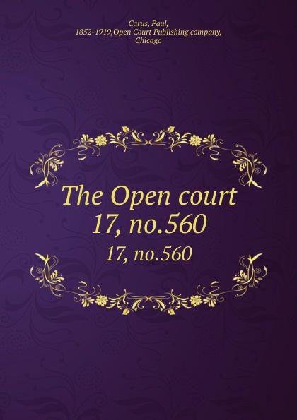 Paul Carus The Open court. 17, no.560
