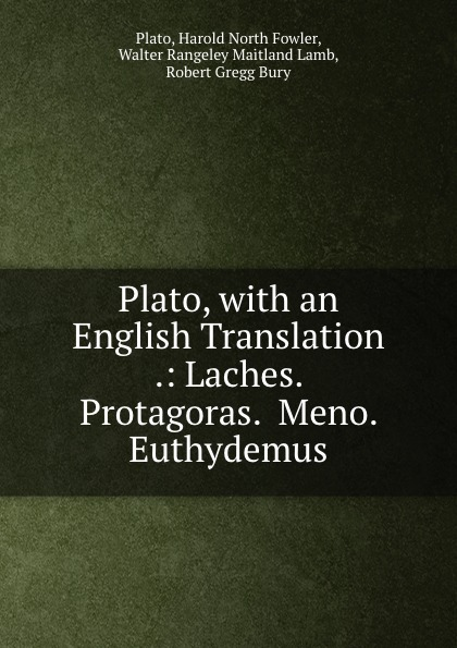 Plato, Harold North Fowler, Walter Rangeley Maitland Lamb, Robert Gregg Bury Plato, with an English Translation .: Laches. Protagoras. Meno. Euthydemus plato meno