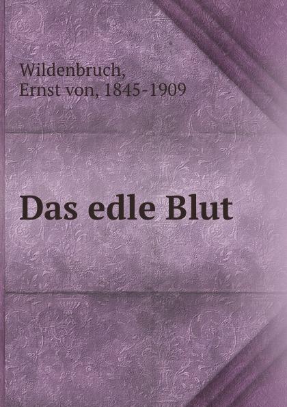 Ernst von Wildenbruch Das edle Blut