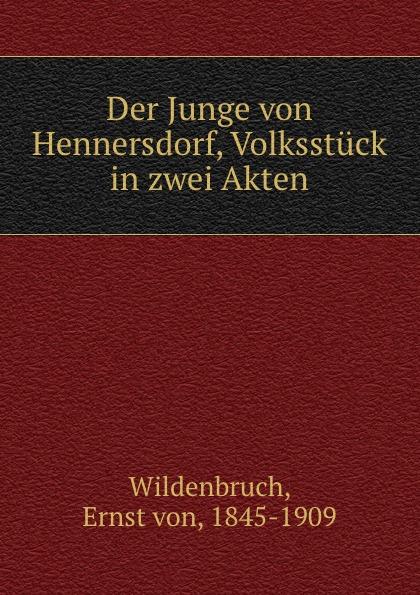 Ernst von Wildenbruch Der Junge Hennersdorf, Volksstuck in zwei Akten