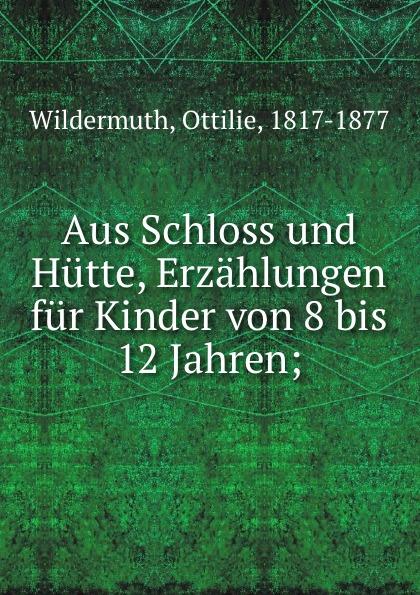 цена Ottilie Wildermuth Aus Schloss und Hutte, Erzahlungen fur Kinder von 8 bis 12 Jahren; онлайн в 2017 году