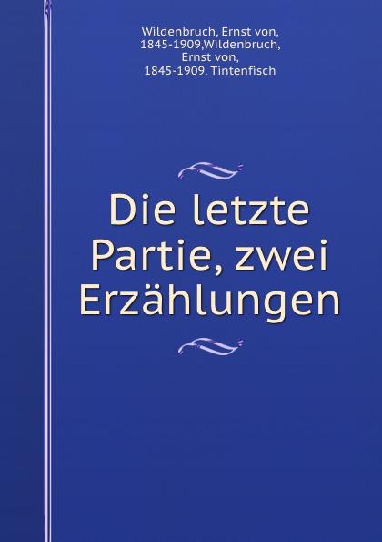 Ernst von Wildenbruch Die letzte Partie, zwei Erzahlungen