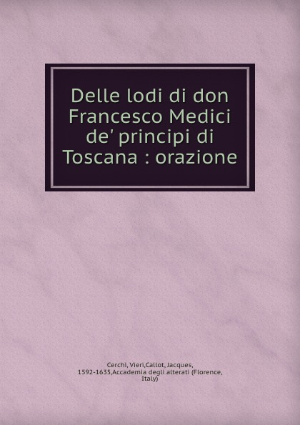 Vieri Cerchi Delle lodi di don Francesco Medici de. principi di Toscana : orazione pradella francesco modellazione comparativa di sistemi di certificazione energetica