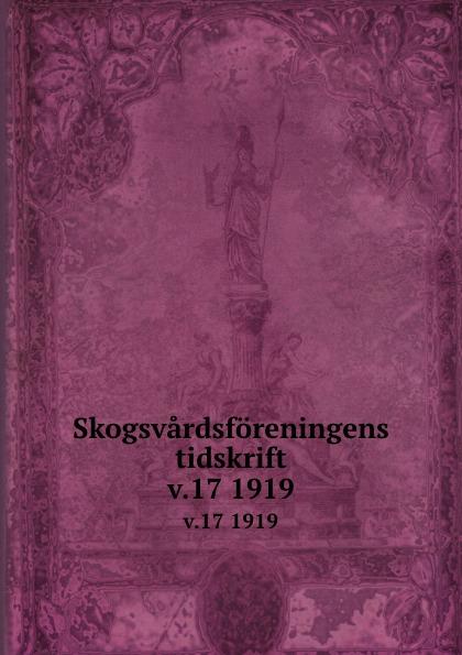 Sweden Skogsvardsforeningens tidskrift. v.17 1919