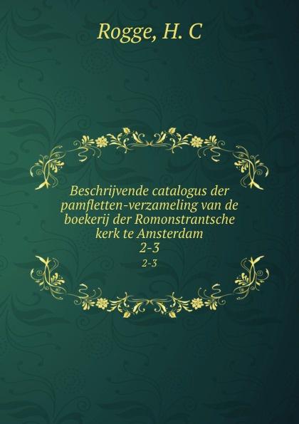 H.C. Rogge Beschrijvende catalogus der pamfletten-verzameling van de boekerij der Romonstrantsche kerk te Amsterdam. 2-3 jessie j amsterdam