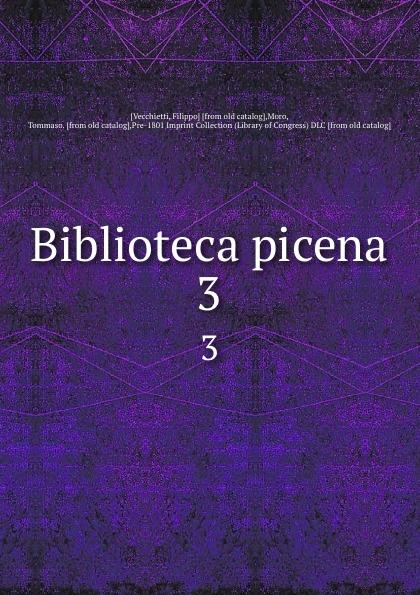 все цены на Filippo Vecchietti Biblioteca picena. 3 онлайн