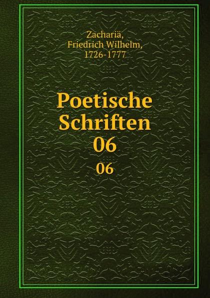 Friedrich Wilhelm Zachariä Poetische Schriften. 06